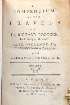 A Compendium of the Travels of Dr. Richard Pococke, Lord Bishop of Ossory. [including] (The Travels of) Alex. Drummond, Esq; His Majesty's Consul at Aleppo. and (A Description of Aleppo, and the Adjacent Country by) Alexander Russell.