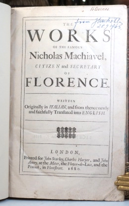 The Works of the Famous Nicholas Machiavel, Citizen and Secretary of Florence. Written Originally in Italian, and from thence Newly and Faithfully Translated into English.