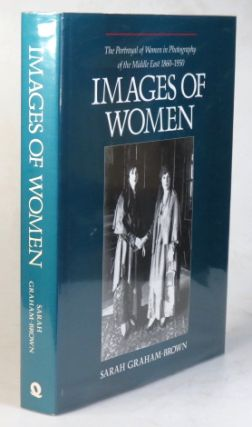 Images of Women. The Portrayal of Women in Photography of the Middle East 1860-1950. Sarah...