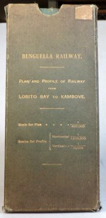 Benguella Railway. Plan and Profile of Railway from Lobito Bay to Kambove.