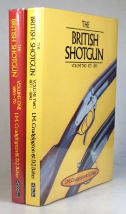 The British Shotgun. Volume One 1850-1870. Volume Two 1871-1890. I. M. CRUDGINGTON, D. J. BAKER