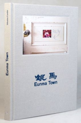 Eunma Town. Photographs and Texts by... Foreword by Sujong Song. Sebastien CUVELIER