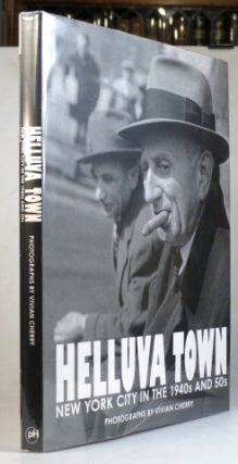Helluva Town. New York City in 1940s and 50s. Photographs by... Text by Babara Head Millstein and...