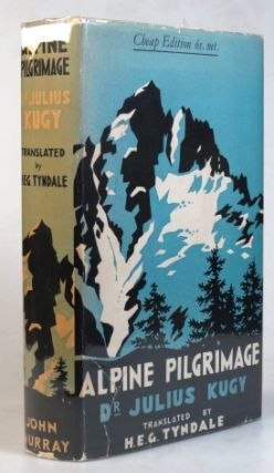 Alpine Pilgrimage. Translated by H.E.G. Tyndale. Dr. Julius KUGY