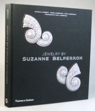 Jewelry by Suzanne Belperron. Foreword by Karl Lagerfield. BELPERRON, Patricia CORBETT, Ward,...