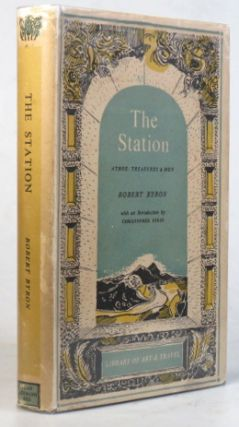 The Station. Athos: Treasures & Men. With an introduction by Christopher Sykes. Robert BYRON