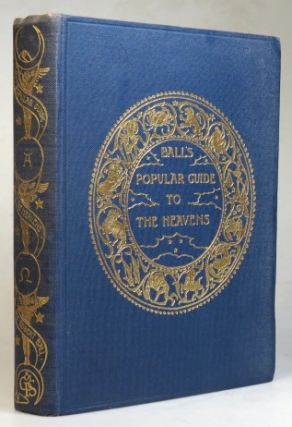 A Popular Guide to the Heavens... with Explanatory Text & Index. Sir Robert Stawell BALL