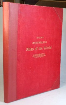 Bacon's Australian Atlas of the World. Containing... Maps, Letterpress Descriptions, Gazetter and...