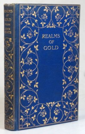 Realms of Gold. Selected from the Works of. John KEATS