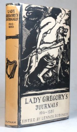 Lady Gregory's Journals. 1916-1930. Edited by Lennox Robinson. Lady GREGORY, Augusta