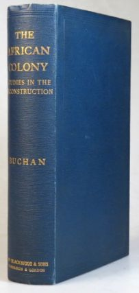 The African Colony. Studies in the Reconstruction. John BUCHAN