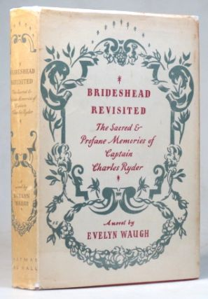 Brideshead Revisited. The Sacred and Profane Memories of Captain Charles Ryder. A Novel by....
