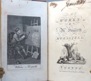 The Works of Mr. Hogarth Moralized; A complete edition of all the most capital and admired works of William Hogarth, accompanied with concise and comprehensive explanations of their moral tendency...