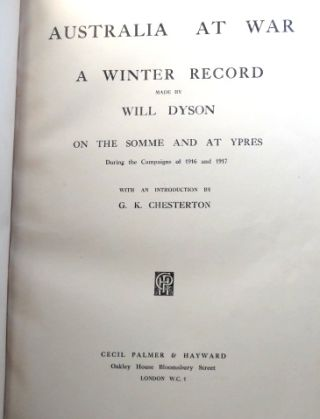 Australia at War. A Winter Record made by... on the Somme and at Ypres, During the Campaigns of 1916 and 1917. With an introduction by G.K. Chesterton. [bound with] Old King Coalition [and] Kultur Cartoons. Forward by H.G. Wells.