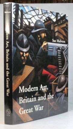 Modern Art, Britain and the Great War. Witnessing, Testimony and Rembrance. Sue MALVERN