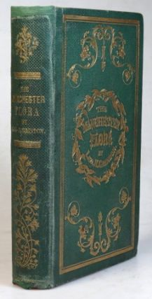 The Manchester Flora: A Descriptive List of the Plants Growing Wild Within Eighteen Miles of...