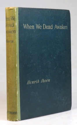 When We Dead Awaken. A Dramatic Epilogue in Three Acts. Translated by William Archer. Henrik IBSEN