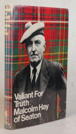 Valiant for Truth. Malcolm Hay of Seaton.