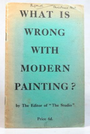 "What is Wrong with Modern Painting? by The Editor of ""The Studio"" Charles Geoffrey HOLME"