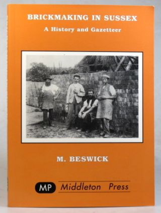 Brickmaking in Sussex. A History and Gazetteer. M. BESWICK