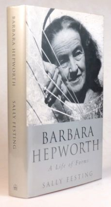Barbara Hepworth. A Life of Forms. HEPWORTH, Sally FESTING