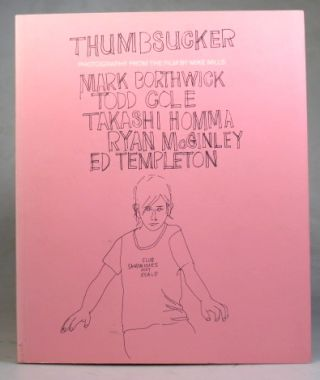 Thumbsucker. Photography from the Film by Mike Mills. Photographs by. Mark BORTHWICK, Ryan,...
