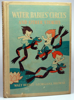 Water Babies' Circus and other Stories. Illustrated by the Walt Disney Studio. Georgiana BROWNE